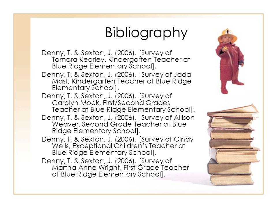 Bibliography Denny, T. & Sexton, J. (2006). [Survey of Tamara Kearley, Kindergarten Teacher at Blue Ridge Elementary School].